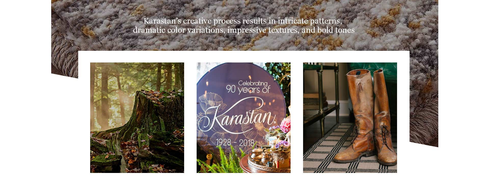 With inspired designs, flawless craftsmanship, and long-lasting materials, Karastan is made for a life lived beautifully.